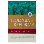 Livro: Teologia da Reforma | Matthew Barrett