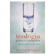 Livro: Teologia Pura e Simples | Alister Mcgrath