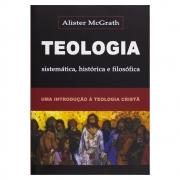 Livro: Teologia Sistemática Histórica e Filosófica  | Alister E. Mcgrath