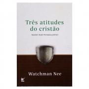 Livro: Três Atitudes do Cristão | Watchman Nee