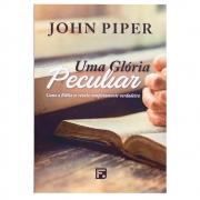 Livro: Uma Glória Peculiar | John Piper