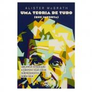 Livro: Uma Teoria De Tudo (Que Importa) | Alister Mc Grath