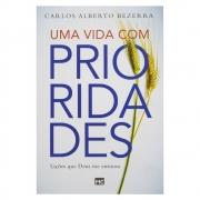 Livro: Uma Vida Com Prioridades | Carlos Alberto Bezerra