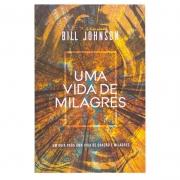 Livro: Uma Vida De Milagres | Bill Johnson