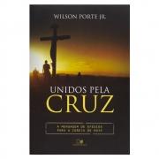 Livro: Unidos Pela Cruz | Wilson Porte J.