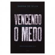 Livro: Vencendo O Medo | Dawna De Silva