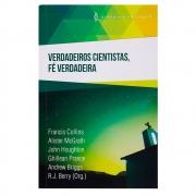Livro: Verdadeiros Cientistas, Fé Verdadeira | Francis Collins, Alister Mcgrath, R.J. Berry (Org.)