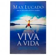 Livro: Viva A Vida | Max Lucado