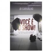 Livro: Você É o Show! | J. B. Carvalho