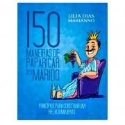 Livros: 150 Maneiras de Paparicar Seu Marido | Atos