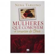 Livros: Mulheres Que Comovem o Coração de Deus | Nina Targino
