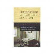 Lutero Como Conselheiro Espiritual | Dennis Ngien