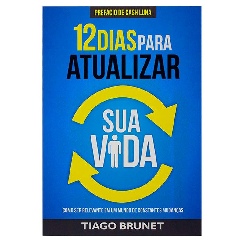 Livro: 12 Dias Para Atualizar Sua Vida   Tiago Brunet