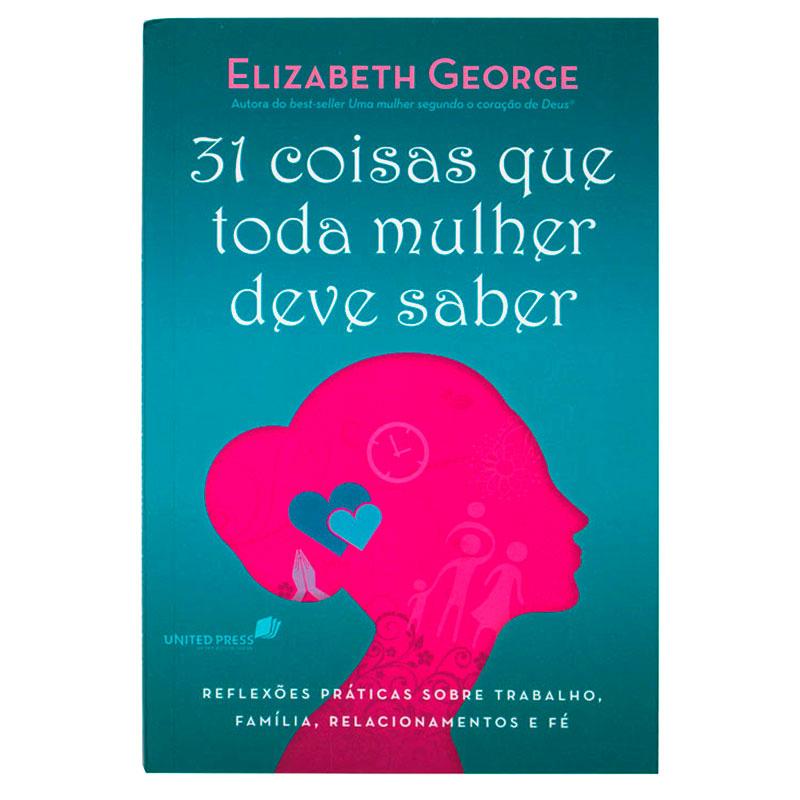 Livro: 31 Coisas Que Toda Mulher Deve Saber | Elizabeth George