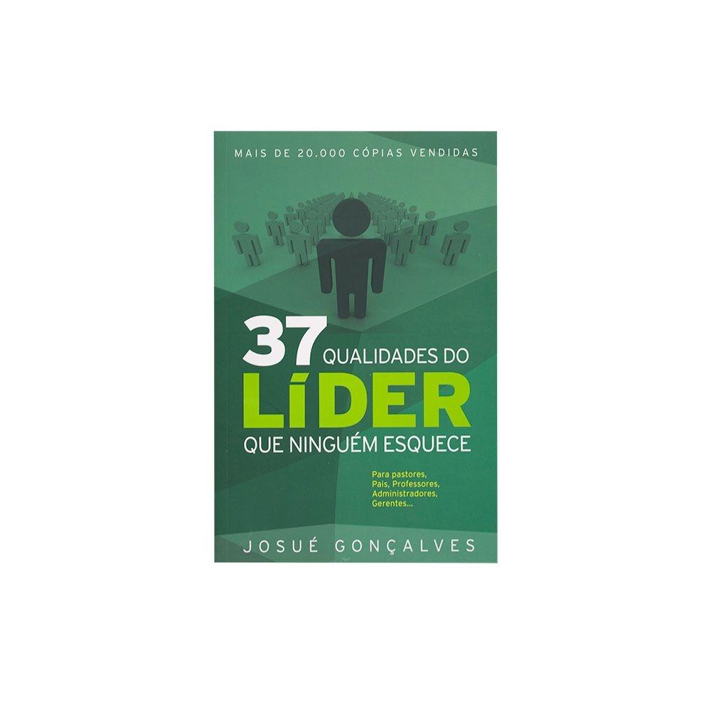 Livro: 37 Qualidades Do Líder Que Ninguém Esquece | Josué Gonçalves