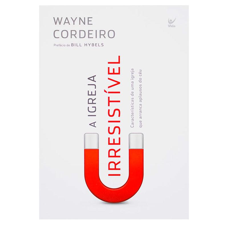 Livro: A Igreja Irresistível   Wayne Cordeiro