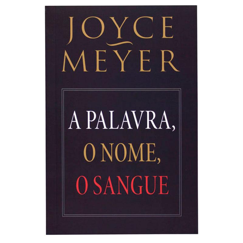 Livro: A Palavra O Nome E O Sangue   Joyce Meyer