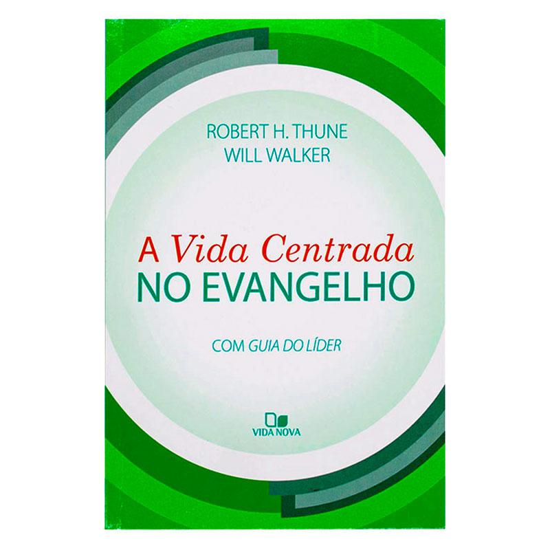Livro: A Vida Centrada No Evangelho   Robert H. Thune