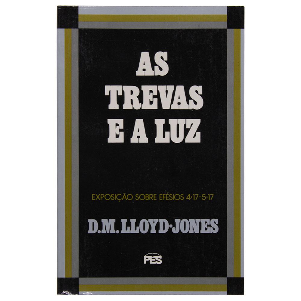 Livro: As Trevas E A  Luz | Exposição Efésios 4:17 - 5:17 | Volume 5 | Martyn Lloyd-jones