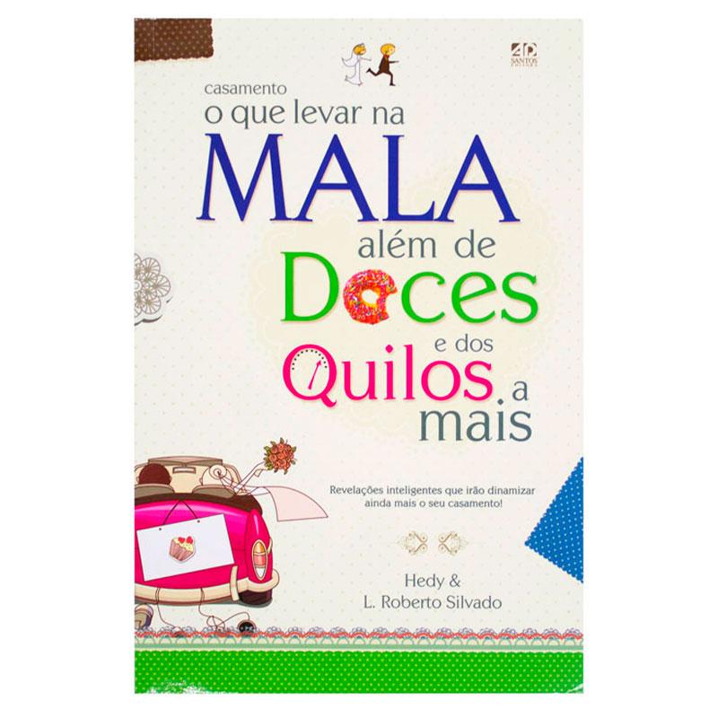 Livro: Casamento, O Que Levar Na Mala Além Dos Doces E Dos Quilos A Mais!   Hedy & L. Roberto Silva