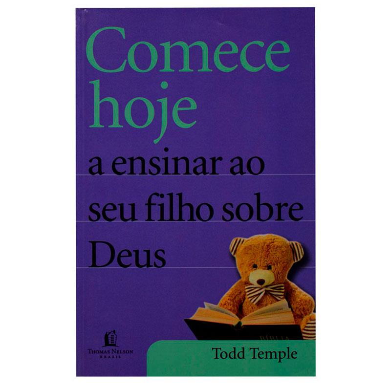Livro: Comece Hoje A Ensinar Ao Seu Filho Sobre Deus   Todd Temple