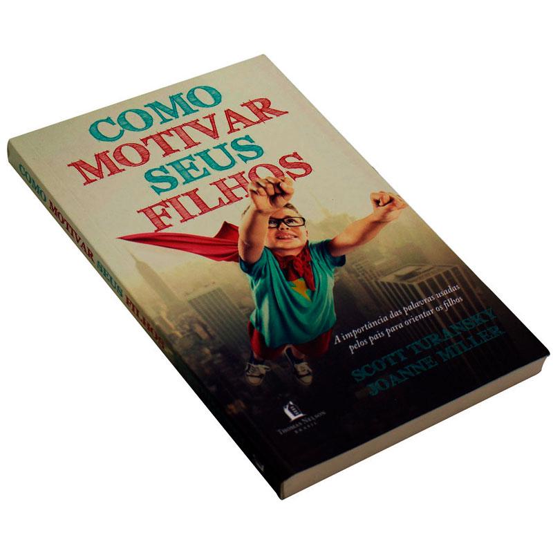 Livro: Como Motivar Seus Filhos   Scott Turansky & Joanne Miller