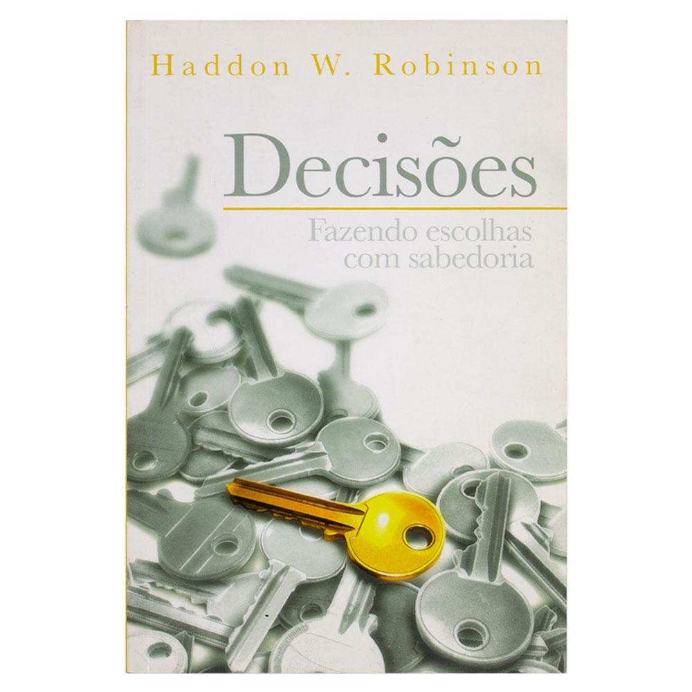 Livro: Decisões - Fazendo Escolhas Com Sabedoria | Haddon W. Robinson