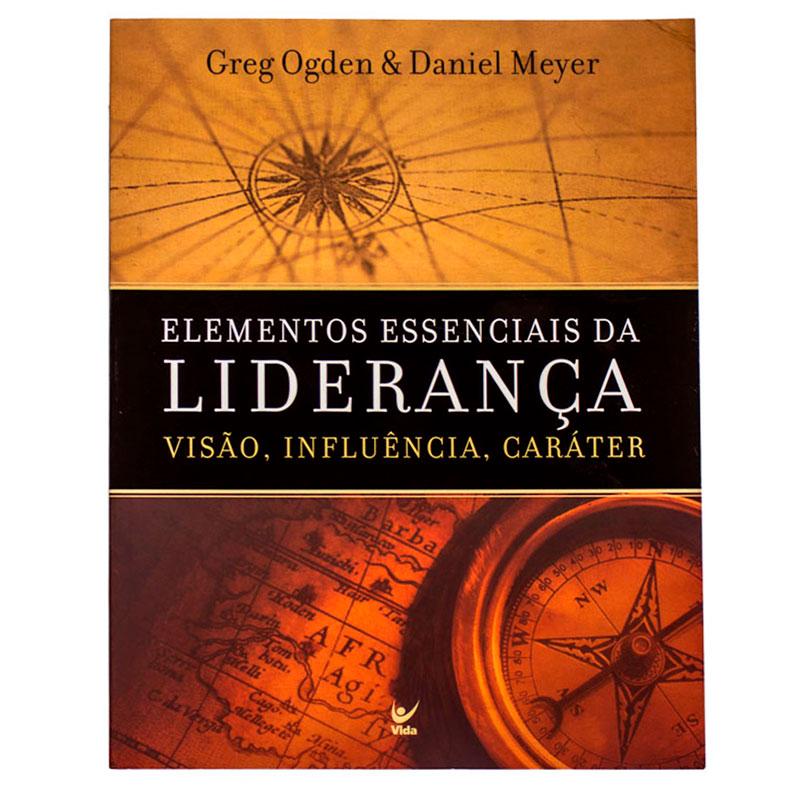 Livro: Elementos Essenciais Da Liderança | Daniel Meyer & Greg Ogden