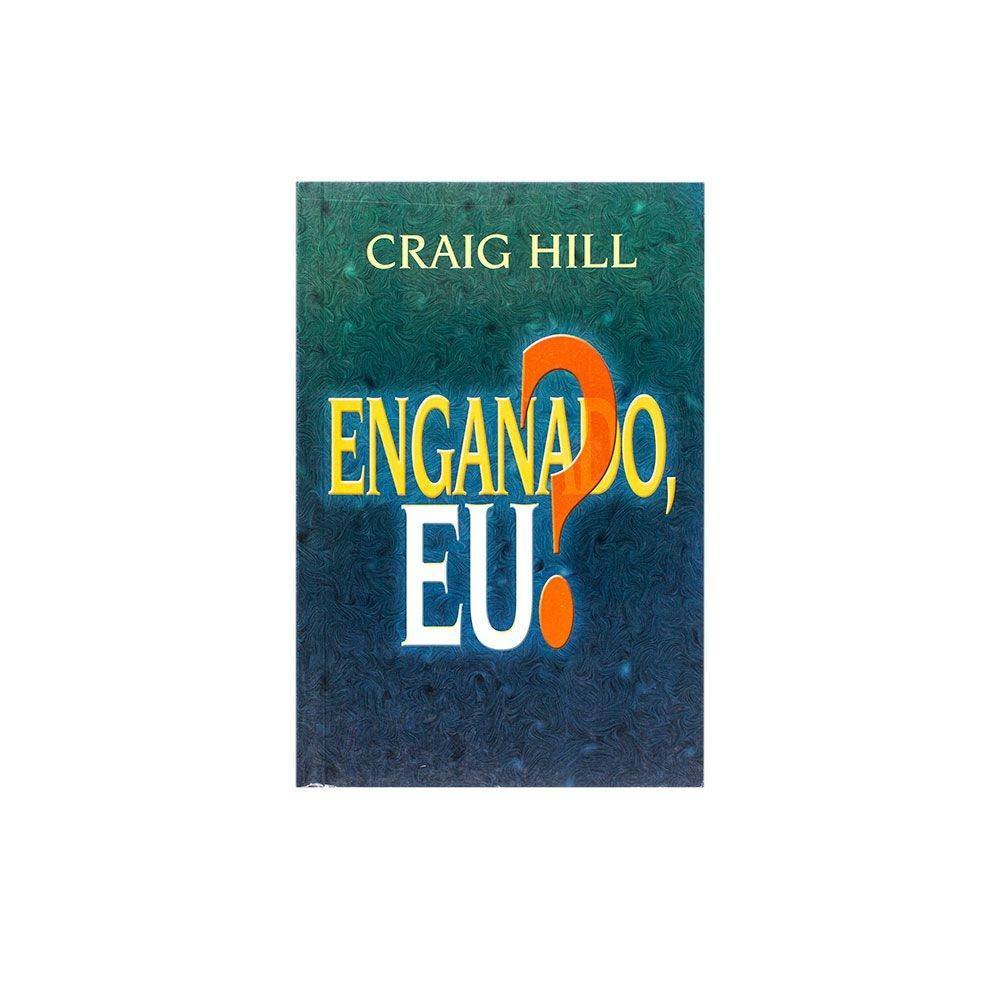 Livro: Enganado, Eu?   Craig Hill