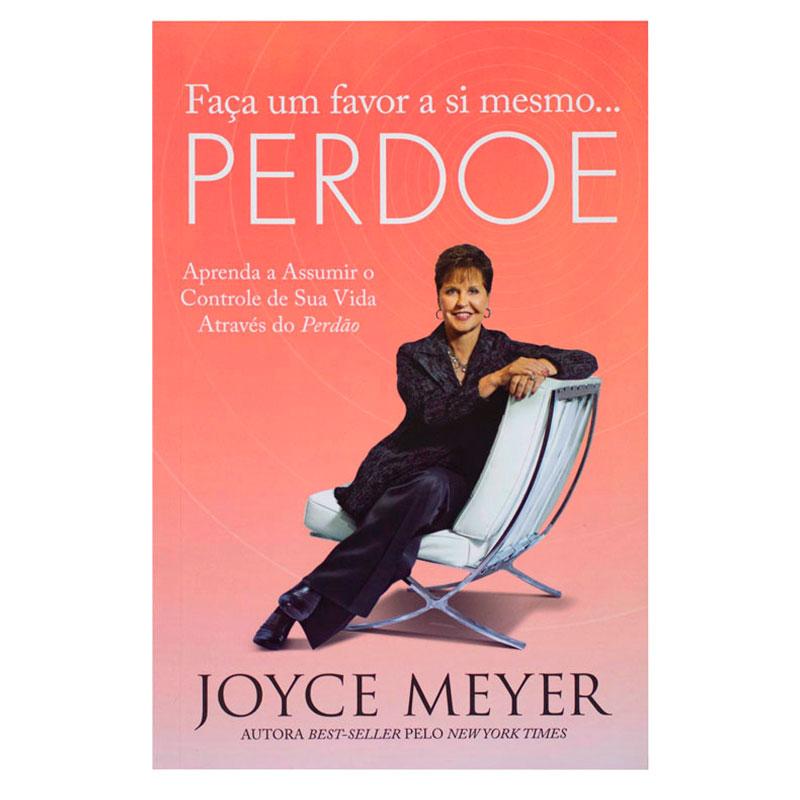 Livro: Faça Um Favor A Si Mesmo... Perdoe   Joyce Meyer