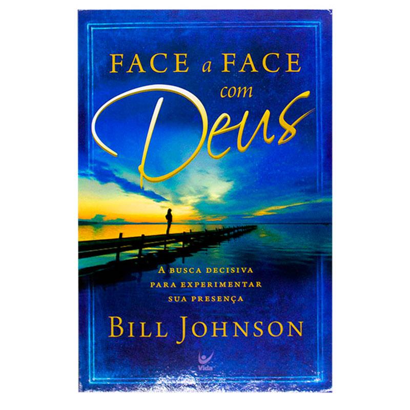 Livro: Face A Face Com Deus | Bill Johnson