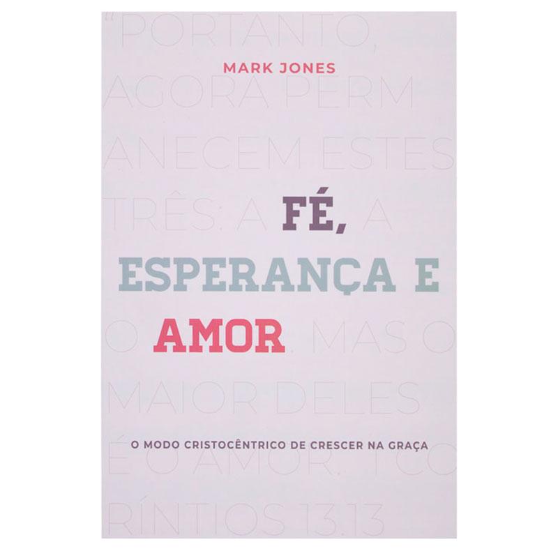 Livro: Fé, Esperança E Amor | Mark Jones