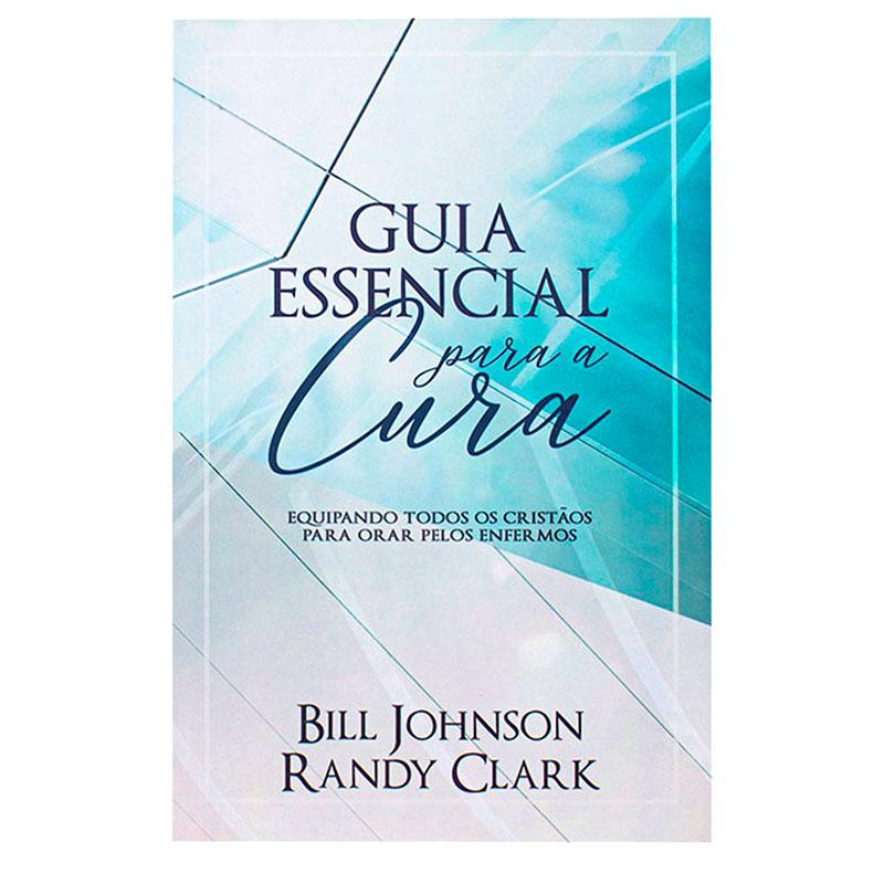 Livro: Guia Essencial Para A Cura | Randy Clark E Bill Johnson