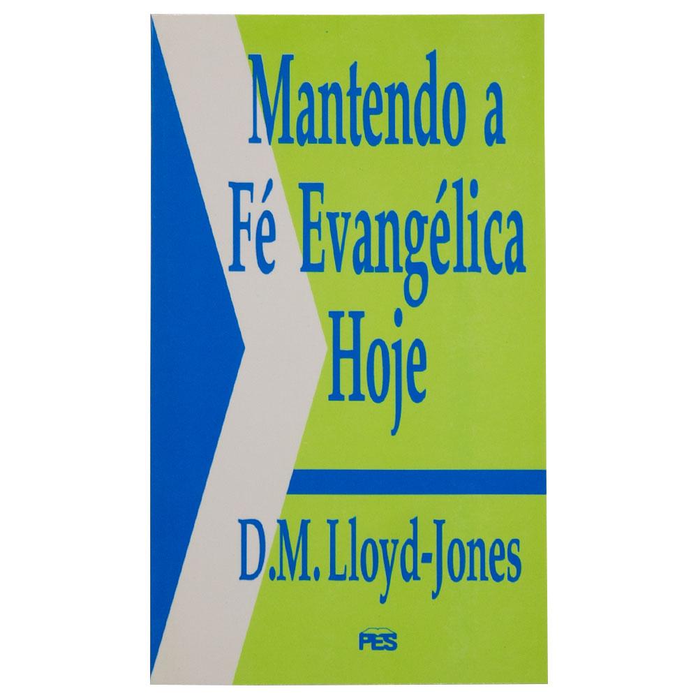Livro: Mantendo A Fé Evangélica Hoje   D. Martyn Lloyd-jones