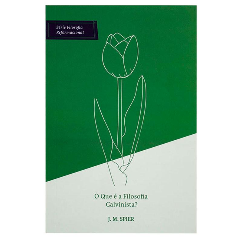 Livro: O Que É A Filosofia Calvinista?   J. M. Spier