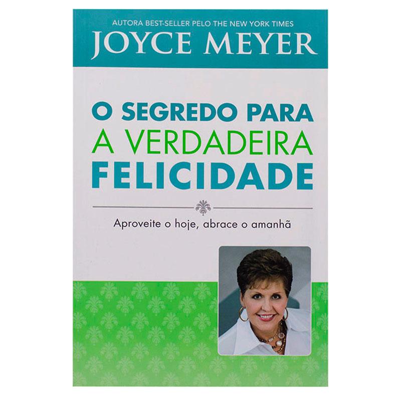 Livro: O Segredo Para A Verdadeira Felicidade   Joyce Meyer