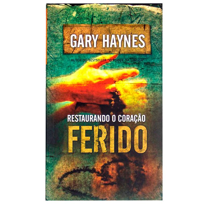 Livro: Restaurando O Coração Ferido   Gary Haynes