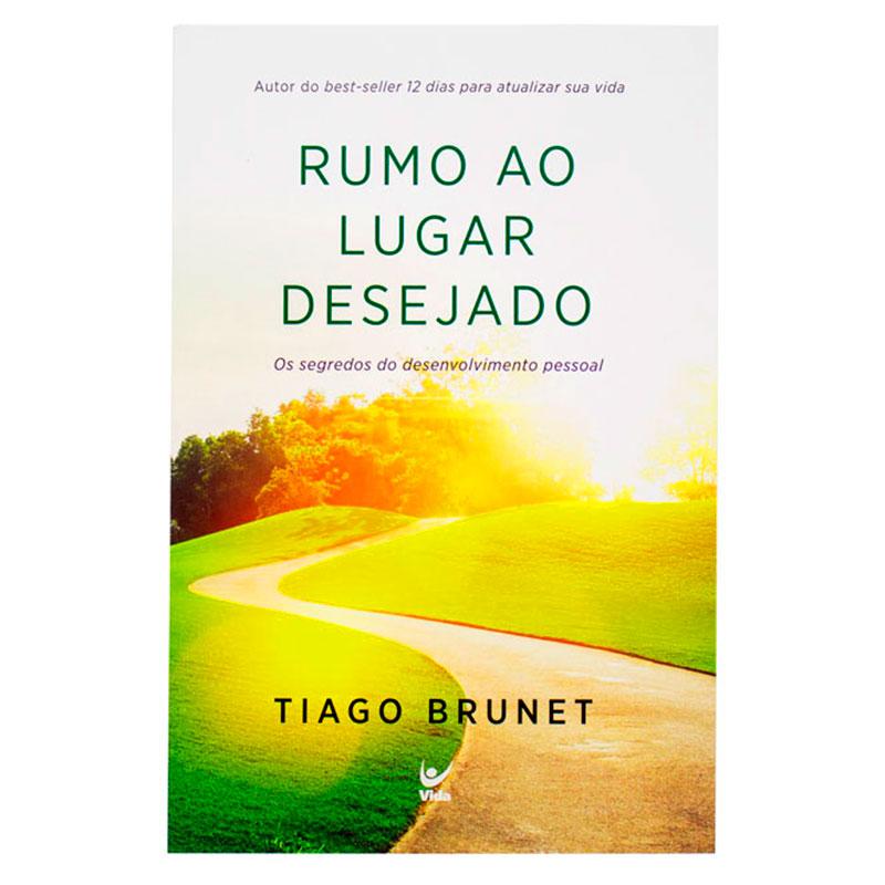 Livro: Rumo Ao Lugar Desejado | Tiago Brunet
