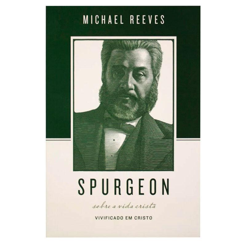 Livro: Spurgeon Sobre a Vida Cristã   Michael Reeves