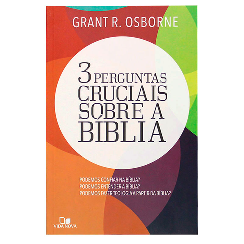 Livro: Três Perguntas Cruciais Sobre A Bíblia | Grant R. Osborne