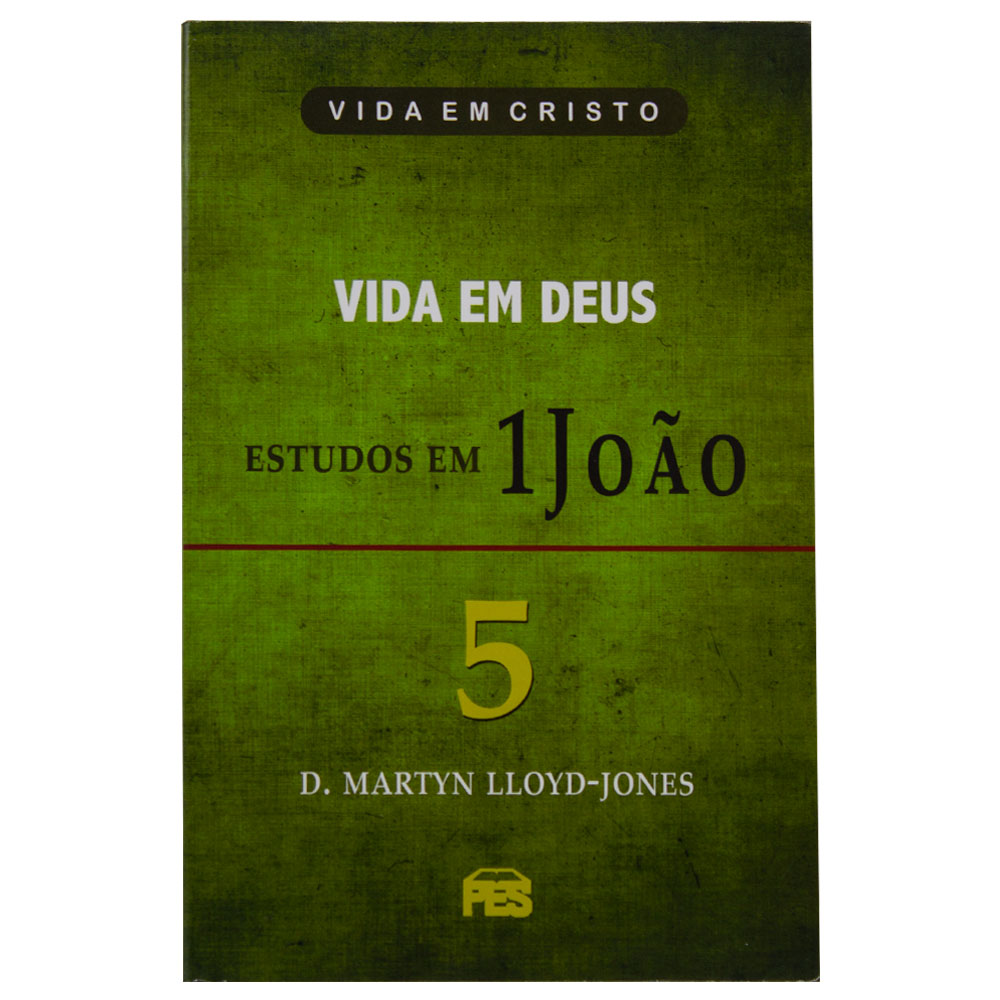 Livro: Vida Em Deus   Estudo Em 1 João   Volume 5   Martyn Lloyd-jones