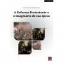 A Reforma Protestante e o imaginário de sua época