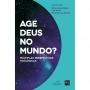 Age Deus no mundo? Múltiplas perspectivas teológicas