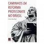 Caminhos da Reforma Protestante no Brasil
