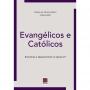 Evangélicos e Católicos. Encontros e desencontros no século 21