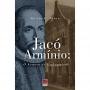 Jacó Armínio: O homem de Oudewater