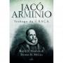 Jacó Armínio Teólogo da graça