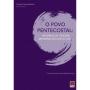 O Povo Pentecostal: histórias do cárcere, memórias do gueto V.1