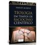 Teologia em tempos de Raciocínio Científico
