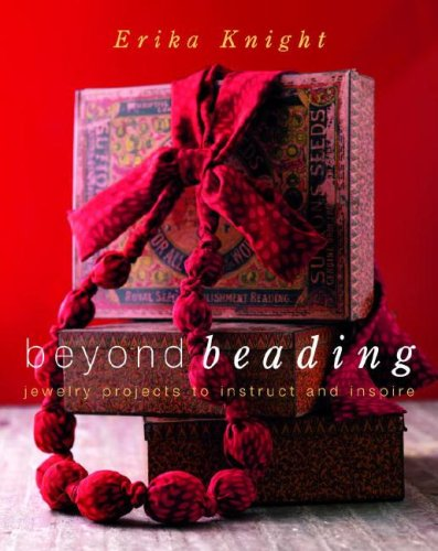 Beyond Beading: Jewelry Projects to Instruct and Inspire - Erika Knight